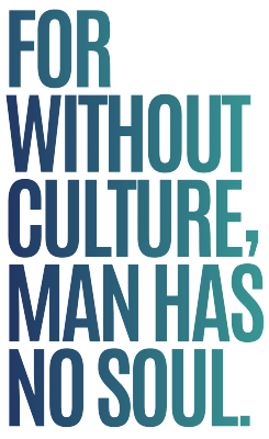For Without Culture, Man Has No Soul